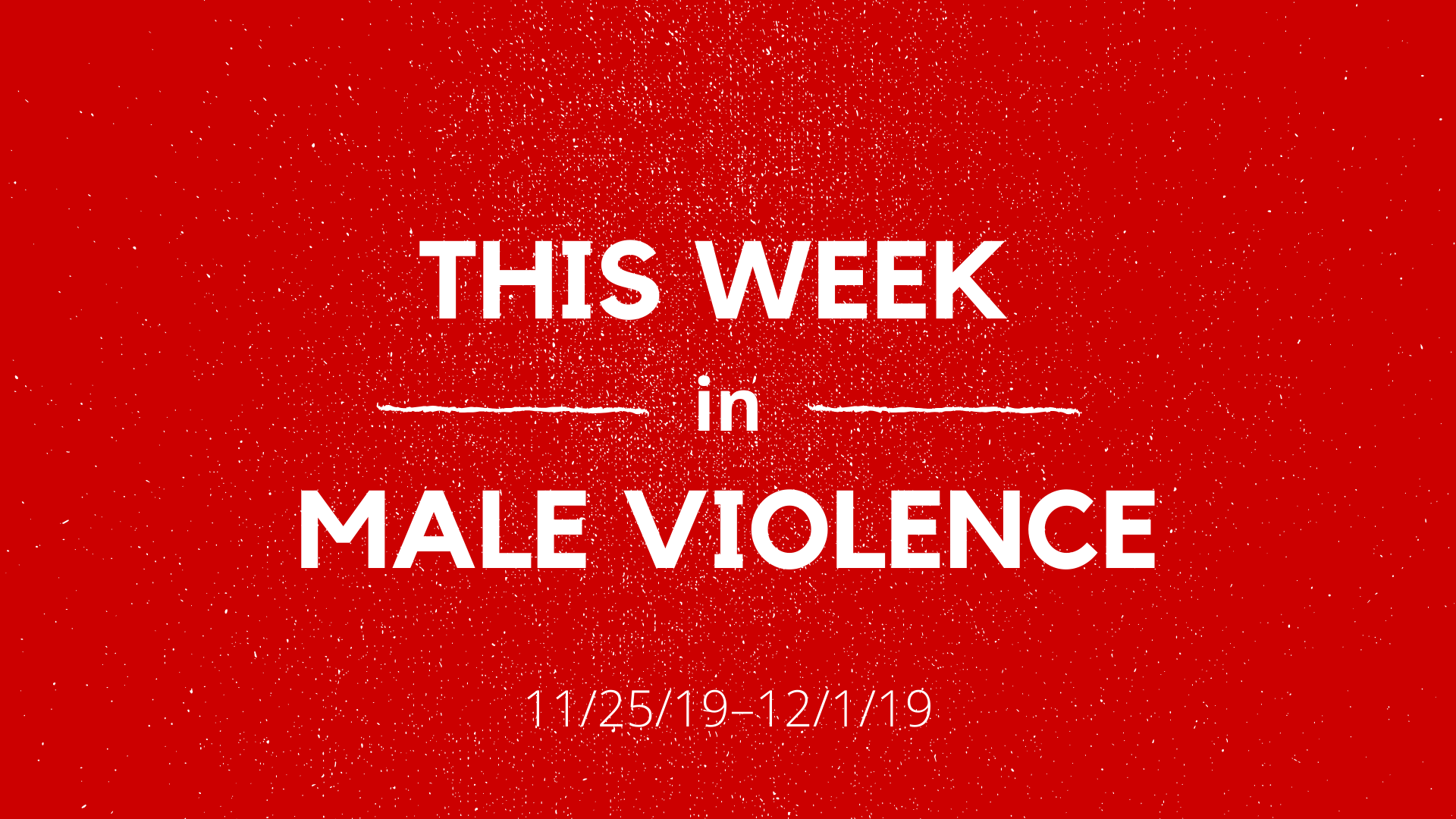 This Week In Male Violence