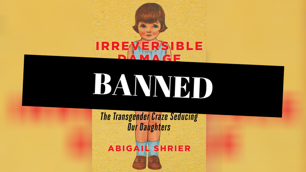 "The Massive Effort to Censor ""Irreversible Damage"" Shows the Trans Debate is Not About Reducing Harm"