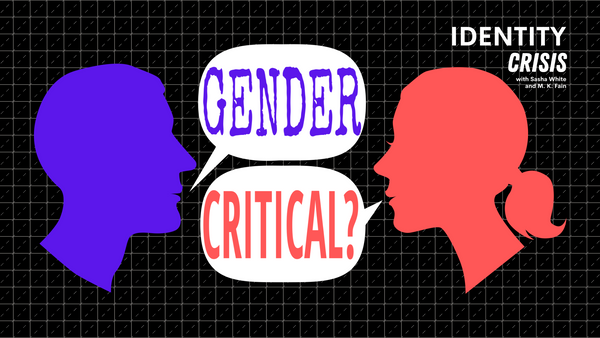 "Identity Crisis: How Did You Become ""Gender Critical""?"